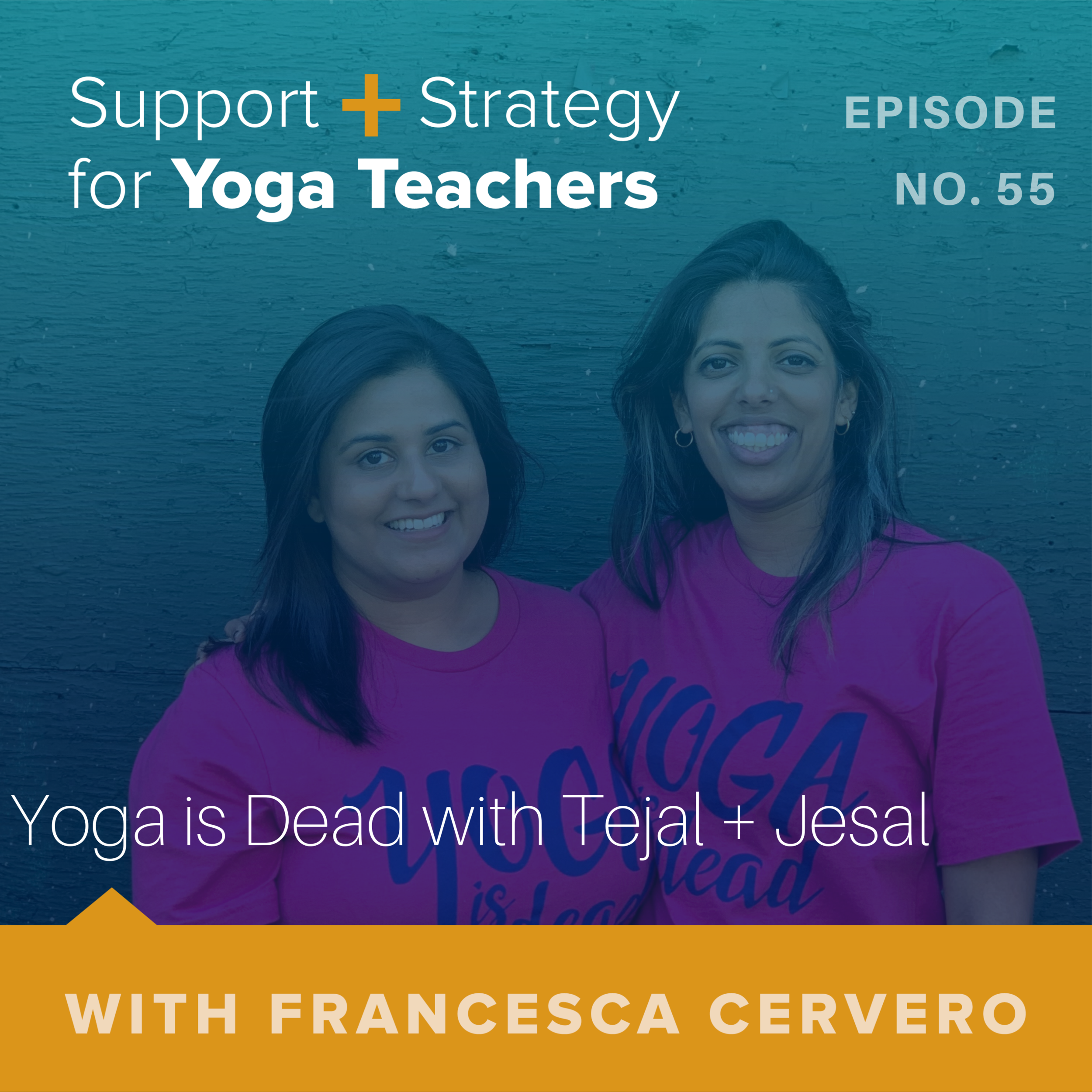 55_  Yoga is Dead with Tejal + Jesal.png