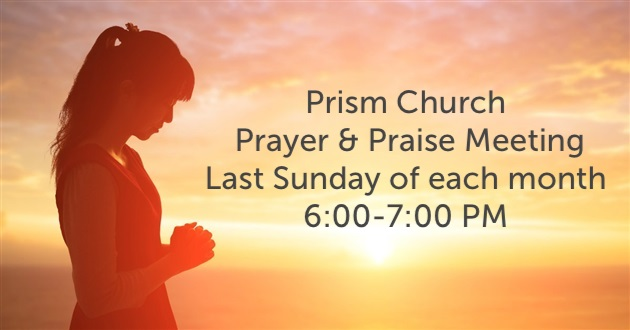 Our monthly prayer & praise meeting takes place from 6:00-7:00 pm on the final Sunday of each month.