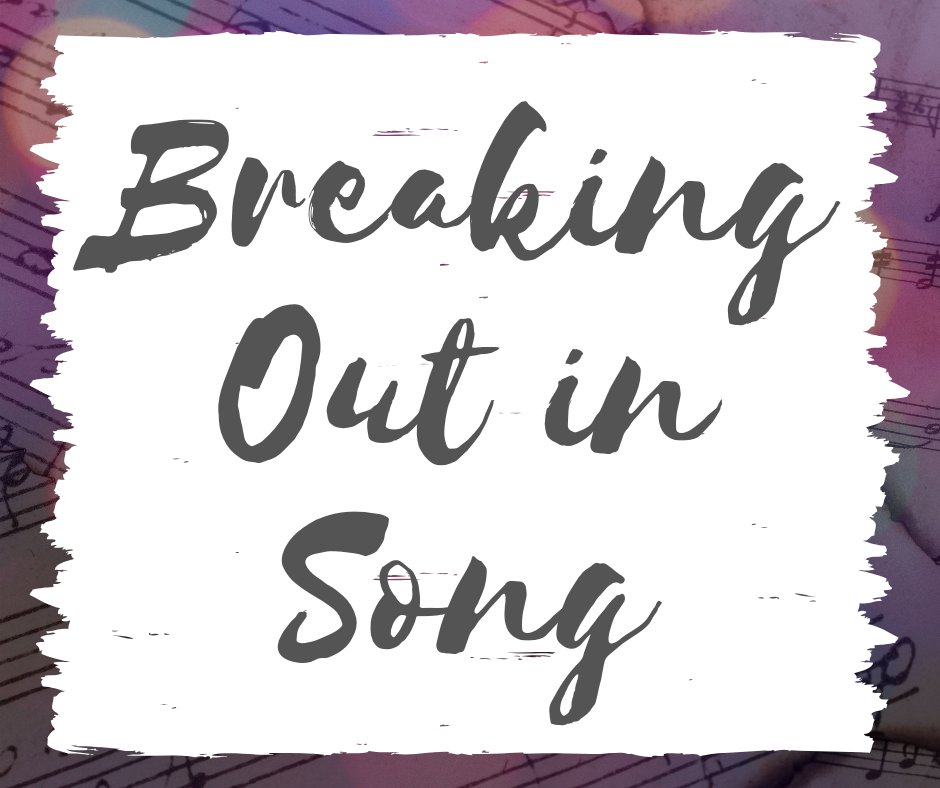 Breaking Out in Song