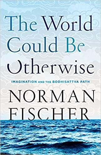 The World Could Be Otherwise,  Norman Fischer