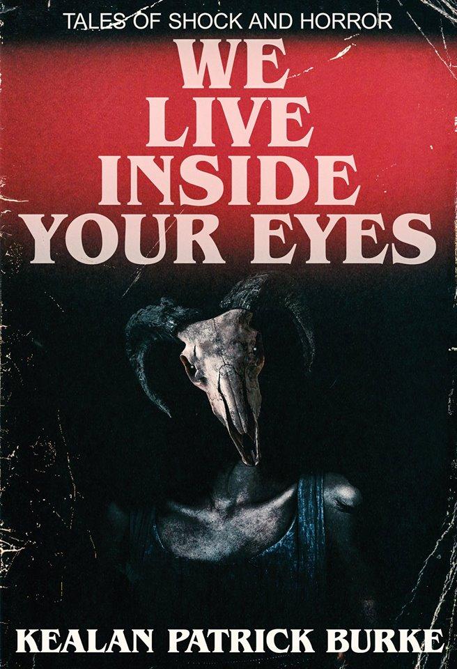 We Live Inside Your Eyes_Kealan Patrick Burke.jpg
