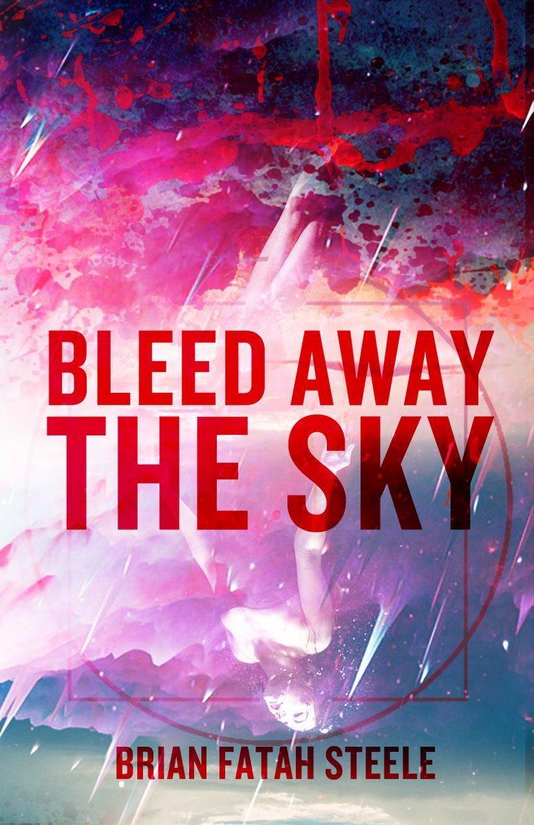 Bleed Away The Sky_Brian Fatah Steele.jpg
