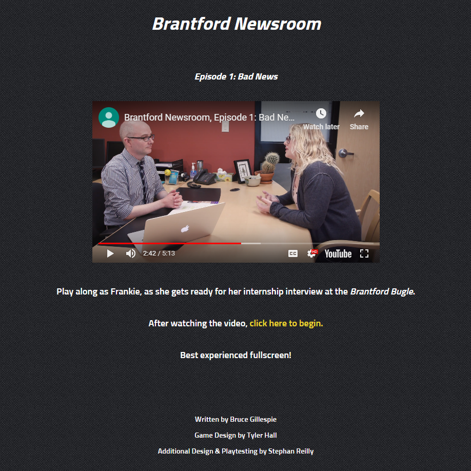 Brantford Newsroom - An HTML branching narrative project I worked on in Twine serving as a Research Assistant for an introductory Digital Media and Journalism class surrounding ethical journalism practices.