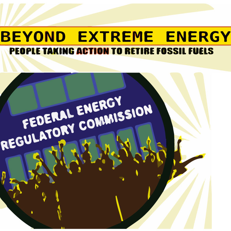 bEYOND EXTREME ENERGY - Beyond Extreme Energy (BXE) is an activist network of organizations with a focus on FERC, the Federal Energy Regulatory Commission. FERC is responsible for facilitating interstate gas pipelines rather than regulating them. It is a flaw in our system slanted toward fossil fuel dependency. BXE creates strategic and targeted direct actions, and also have an outline on FERC reform.