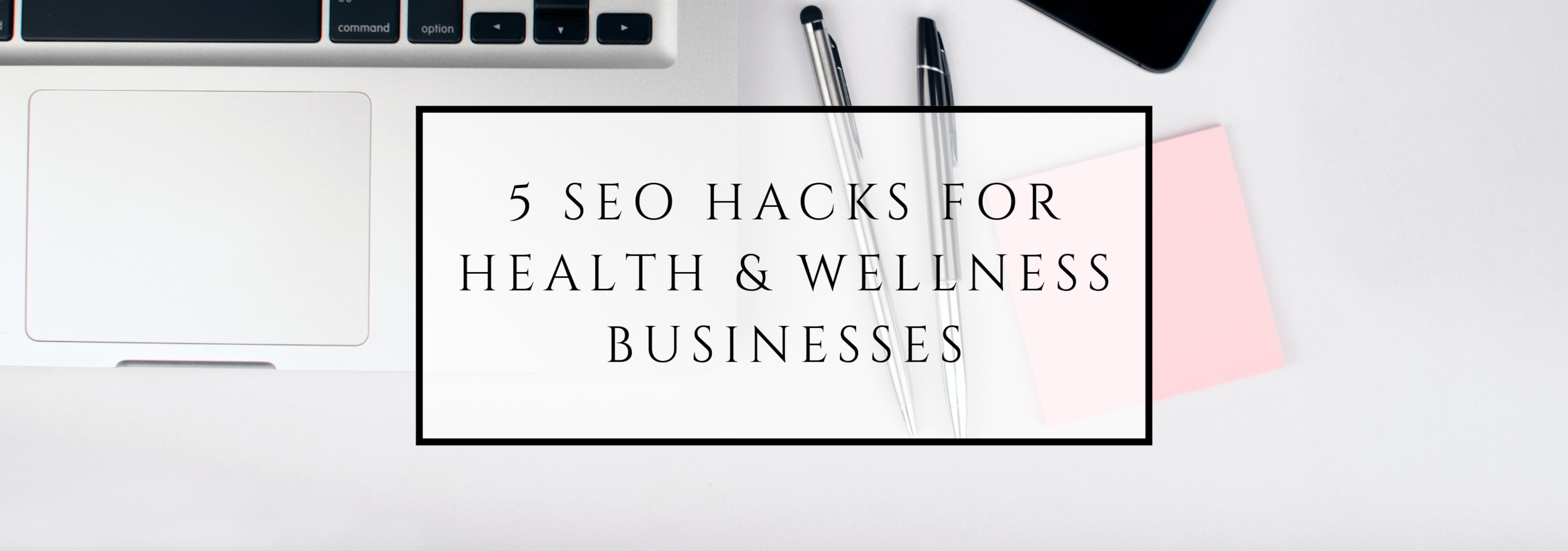 5 SEO Hacks for health and wellness businesses.png