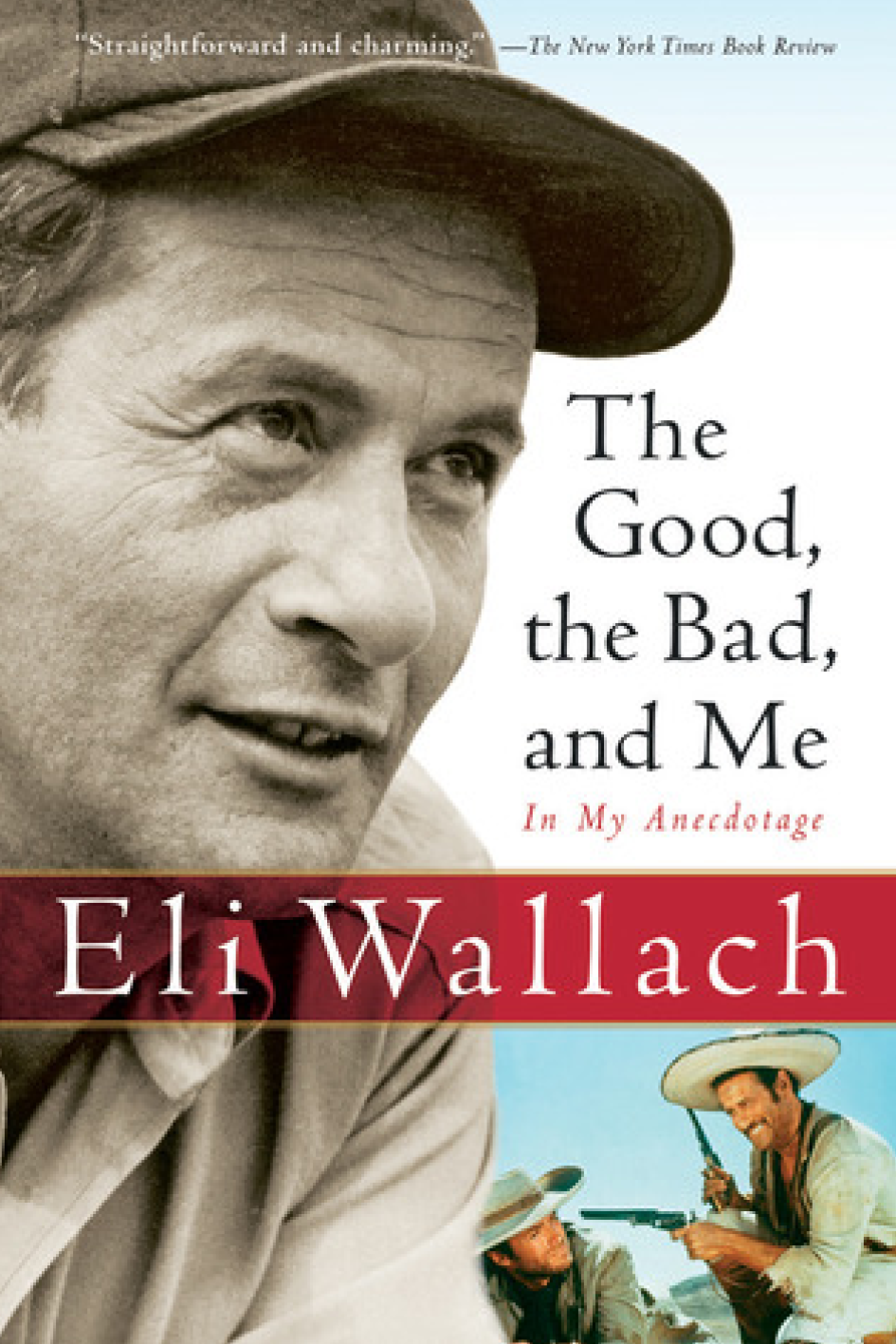 "The Good, the Bad, and Me: In My Anecdotage   ,   Eli Wallach   "" A sparkling memoir of a movie icon's life beginning with his early days in Brooklyn to working with Marlon Brando, Paul Newman, Marilyn Monroe, Gregory Peck, and Henry Fonda, plus his many movies include The Magnificent Seven, How the West Was Won, and The Good, the Bad and the Ugly. ""   Brendan Bruce,  Marketing and Communications Director"