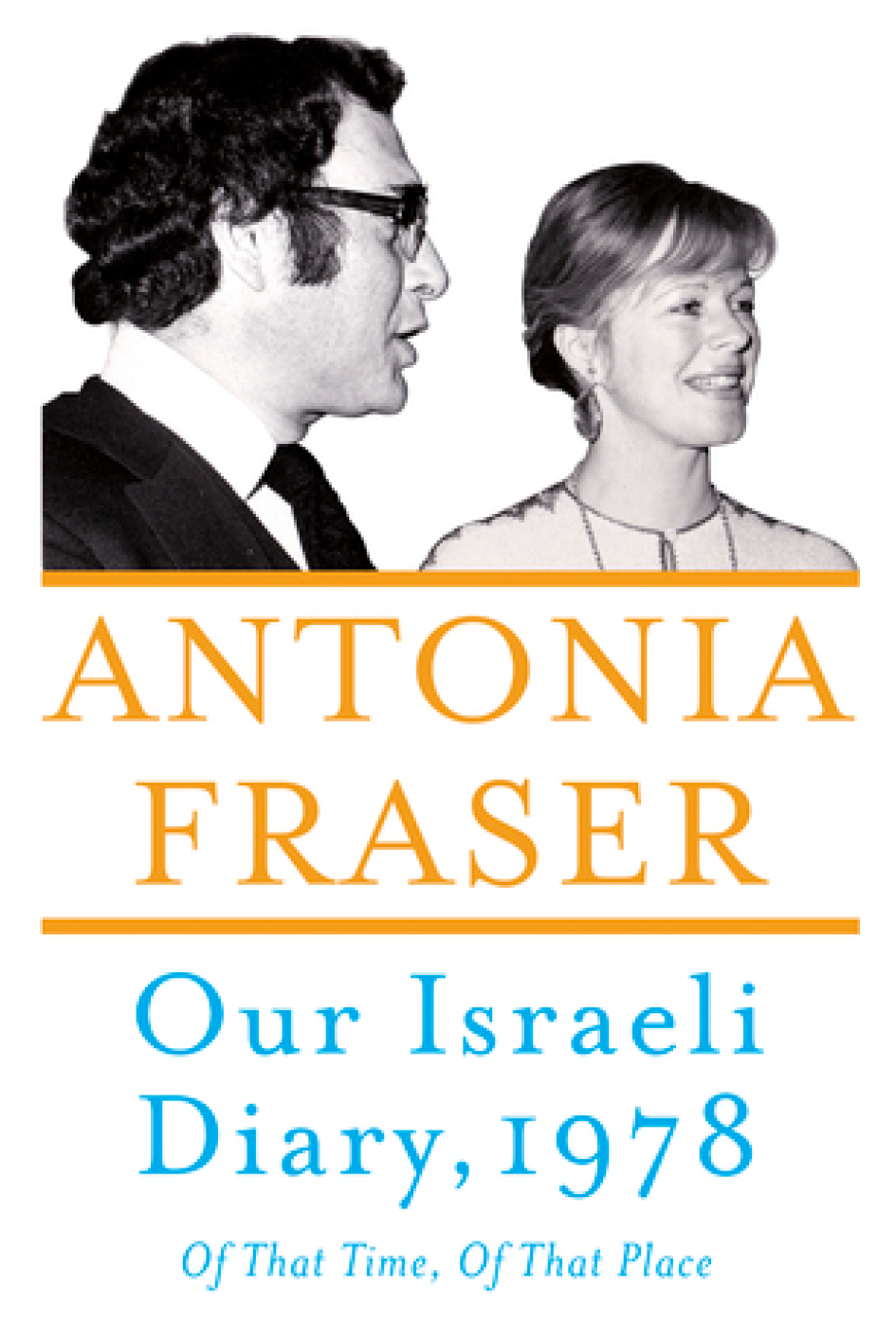 "Our Israeli Diary: Of That Time, Of That Place   ,   Antonia Fraser   "" A diary from May 1978 Harold Pinter and Lady Antonia Fraser when they visited Israel at the time of the 30th Anniversary of Independence. Based in Jerusalem, they toured many of the country's historic sites: from Bethlehem to the fortress of Masada, encountering future Prime Minister Shimon Peres, Mayor of Jerusalem Teddy Kollek, Jackie Kennedy and a long-lost cousin of Harold's on a kibbutz .""   Brendan Bruce,  Marketing and Communications Director"