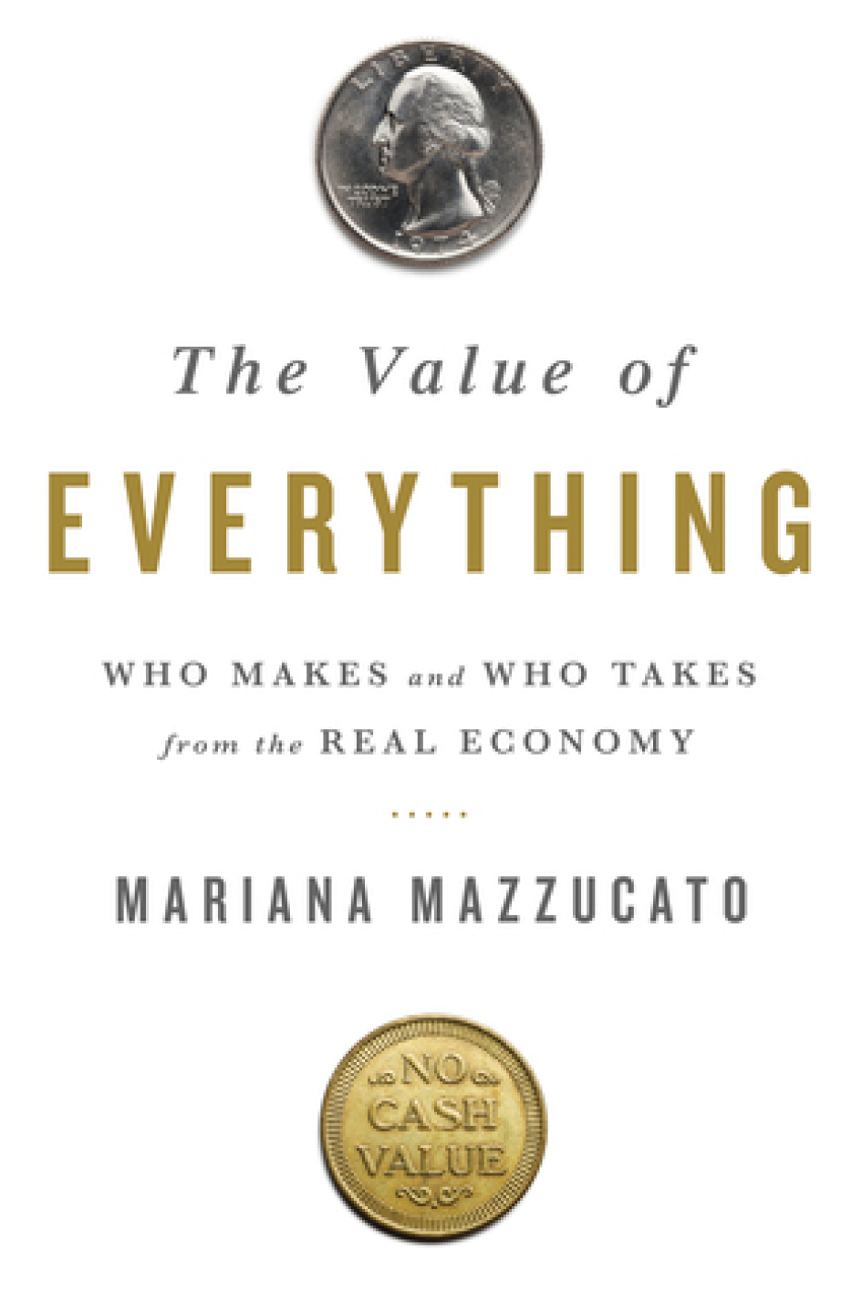 "The Value of Everything   ,   Mariana Mazzucato    ""  Modern economies reward activities that extract value rather than create it. This must change to insure a capitalism that works for us all.    In this scathing indictment of our current global financial system, The Value of Everything scrutinizes the way in which economic value has been determined and reveals how the difference between value creation and value extraction has become increasingly blurry. Mariana Mazzucato argues that this blurriness allowed certain actors in the economy to portray themselves as value creators, while in reality they were just moving existing value around or, even worse, destroying it. The book uses case studies–from Silicon Valley to the financial sector to big pharma–to show how the foggy notions of value create confusion between rents and profits, a difference that distorts the measurements of growth and GDP.    The lesson here is urgent and sobering: to rescue our economy from the next, inevitable crisis and to foster long term economic growth, we will need to rethink capitalism, rethink the role of public policy and the importance of the public sector, and redefine how we measure value in our society ""   Karen Clements , Deputy Managing Director"
