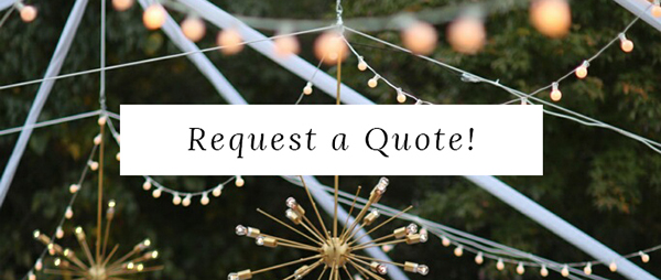 Request your event rentals quote with to start creating a beautiful memory and experience of a lifetime!