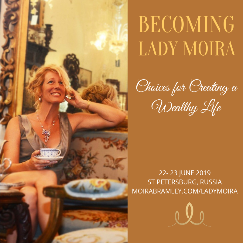 BECOMING LADY MOIRA - Choices for Creating a Wealthy LifeHow does a poverty-stricken Scottish child grow into a lady who co-owns an Italian castle? You might imagine it's all about creating money. That's what most people think... and they only have half the story!──21-23 June 2019, St Peterburg, Russia