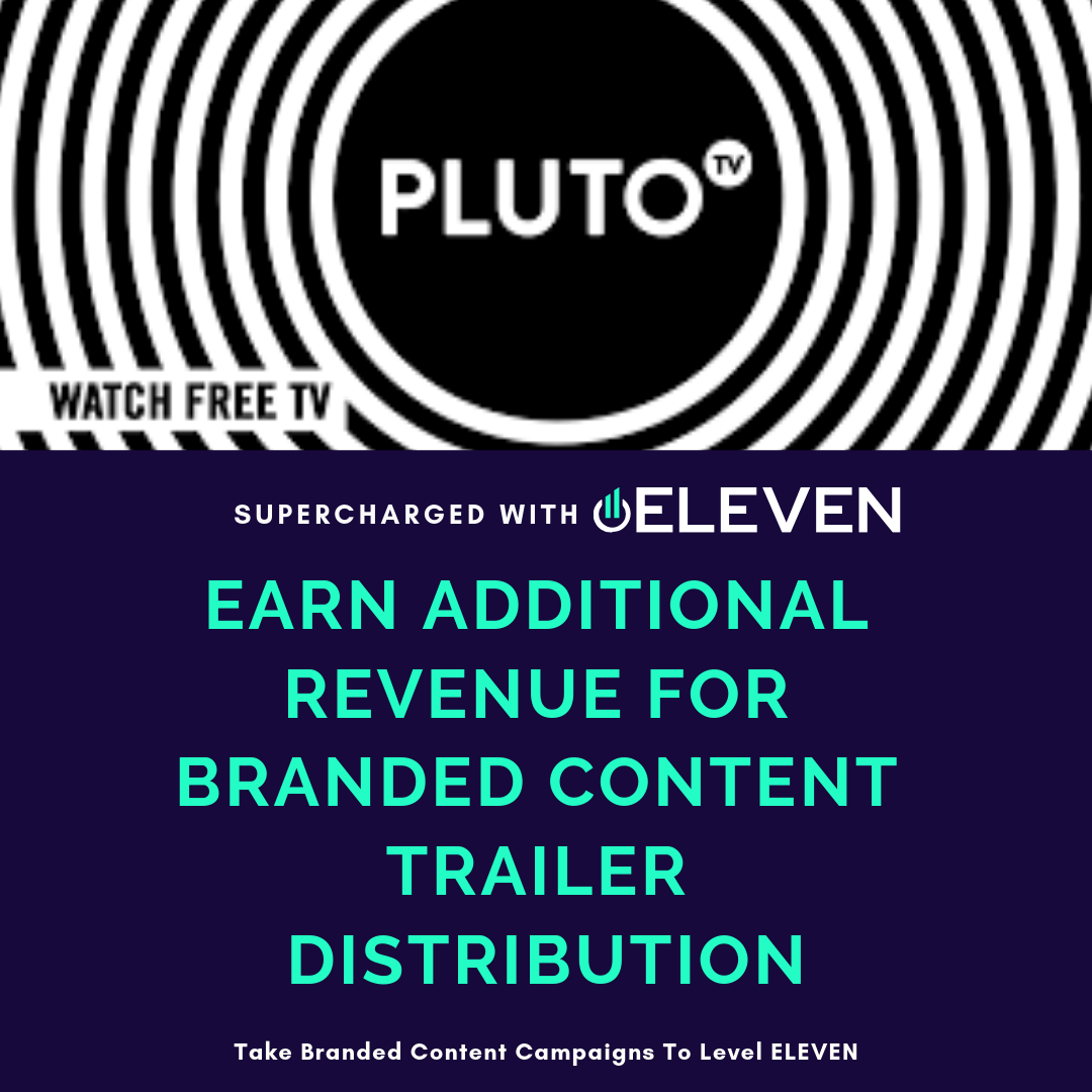 Pluto TV wins with Eleven Digital, Inc through creating an additional stream of revenue through branded content trailer distribution.