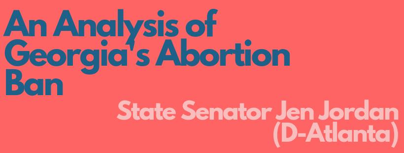 An Analysis of Georgia's Abortion Ban Sen. Jen Jordan (D-Atlanta).png