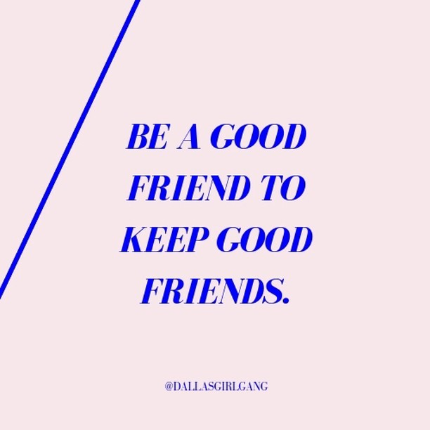BE A GOOD FRIEND. #nomeangirls⠀⠀⠀⠀⠀⠀⠀⠀⠀ -⠀⠀⠀⠀⠀⠀⠀⠀⠀ -⠀⠀⠀⠀⠀⠀⠀⠀⠀ - #dallasgirlgang #dallasbabes #dallaslife #dallaslocal #dallasevents #supportyourlocalgirlgang #girlgang #texasbabes #dallaslovely #dallasblogger #dallasinfluencers #dallasshopping #dallascommunity #dallastx #dallasbride #dallasbaby #dallasfood #dallassocial #happyhour #meetup #dfwblogger #dallasbusiness #WomenEmpowerment #WomenEntrepreneurs