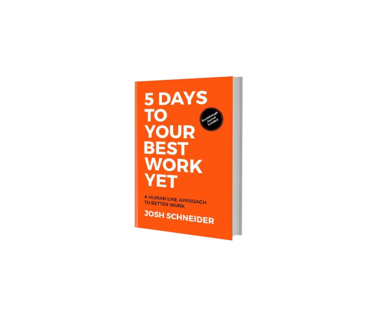 5 Days to Your Best Work Yet - There is something very human about the way we work best. This book will encourage you, inspire you, but most importantly...equip you to take advantage of how you work best. Together we'll disrupt the patterns of your past, and take a massive step forward in your personal performance. This book isn't magic but it's pretty darn close…. In the next five days could you? Discover what breakthrough feels like? Begin to double your performance at work? Cut your stress in half? Increase your energy and be more excited every day? Begin to unleash your human potential? Take a massive step forward in getting what you want in life? Fill in the blank _______ ?