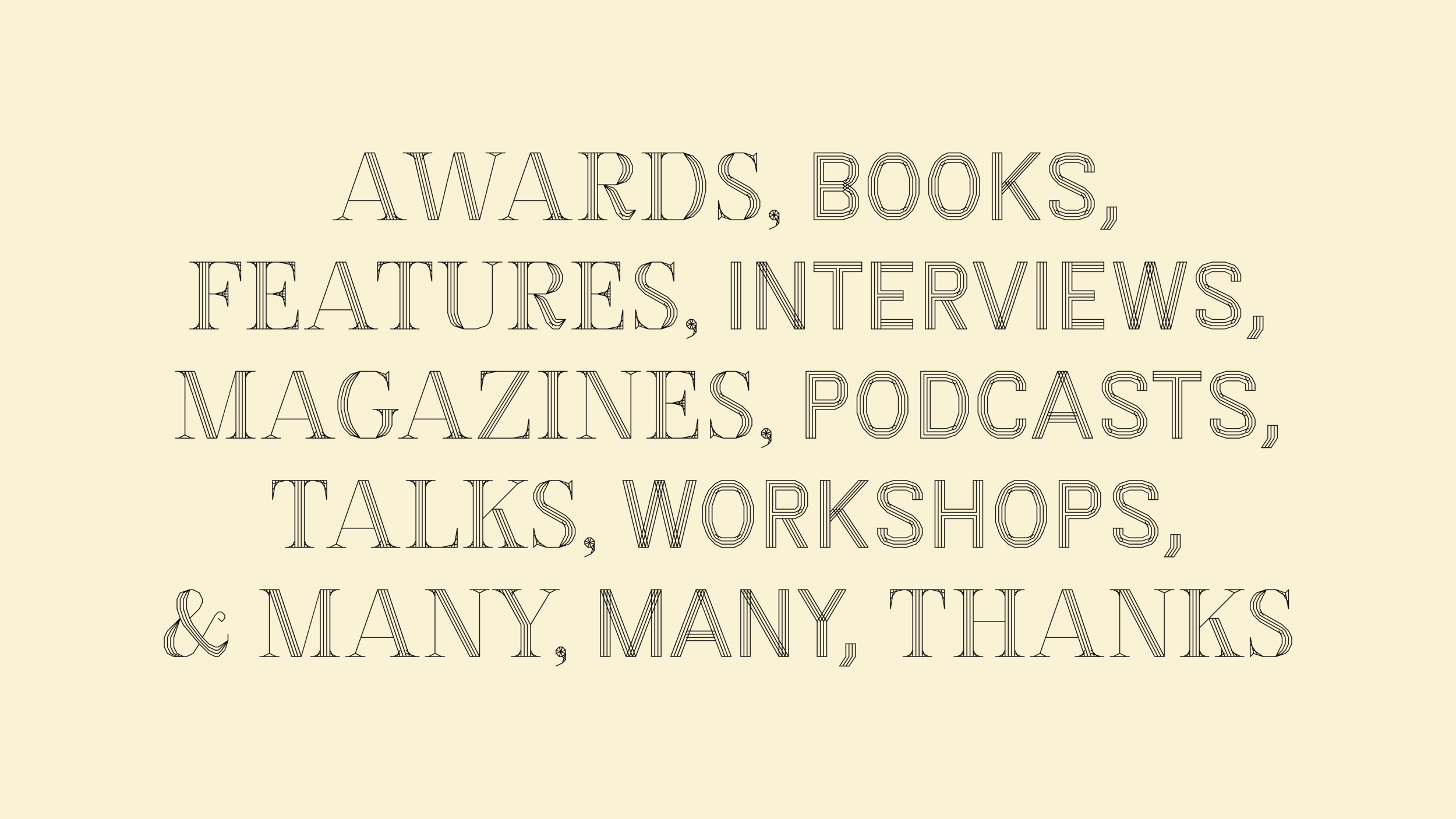 Awards, Books, Features, Interviews, Magazines, Podcasts, Talks, Workshops, & Many, Many, Thanks