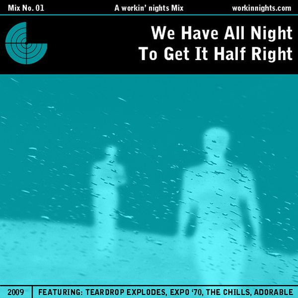 01: WE HAVE ALL NIGHT TO GET IT HALF RIGHT