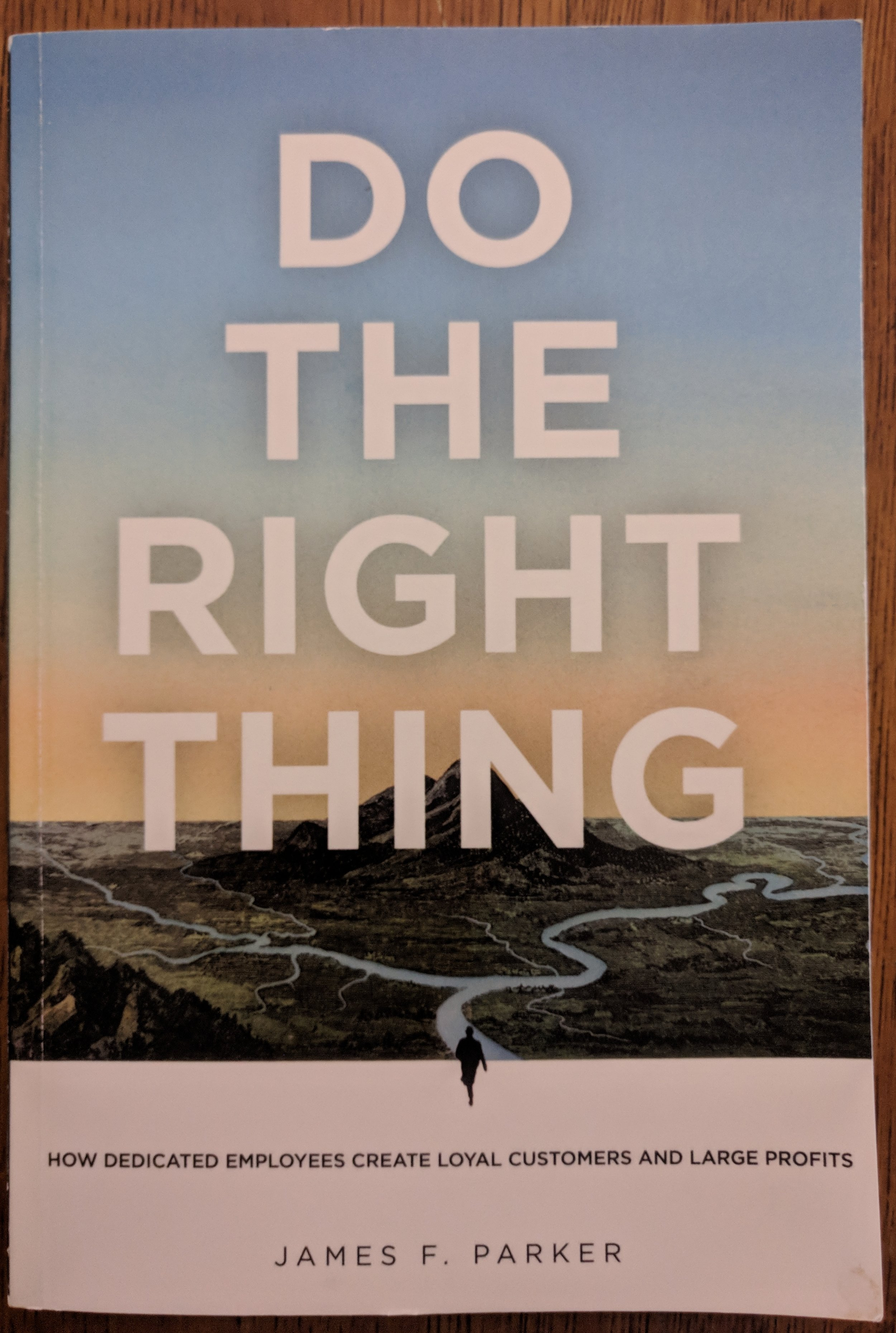 Do the Right Thing  - How Dedicated Employees Create Loyal Customers and Large Profits