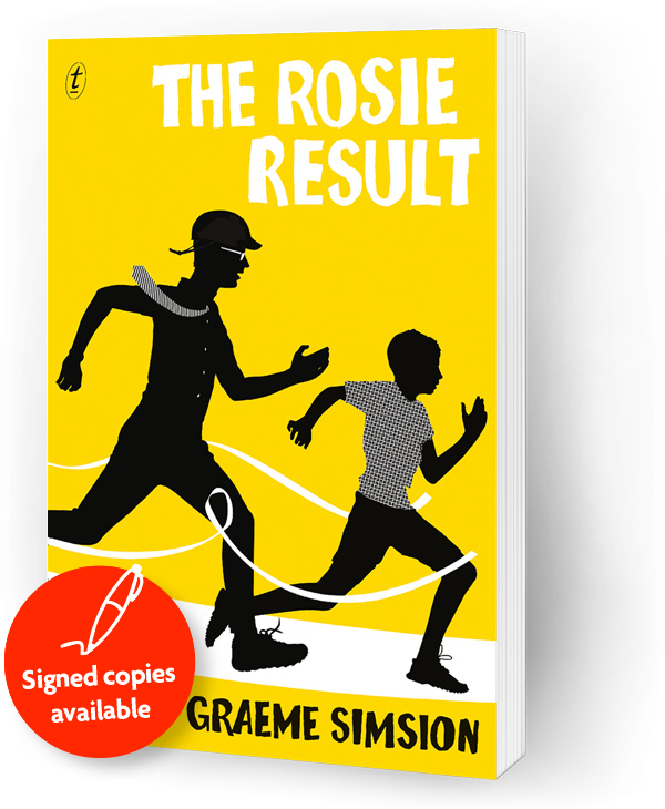 The Rosie Result - Book 3Don Tillman and Rosie Jarman are back in Australia after a decade in New York, and they're about to face their most important challenge.Their son, Hudson, is struggling at school: he's socially awkward and not fitting in. Don's spent a lifetime trying to fit in—so who better to teach Hudson the skills he needs?Read a chapterBook club notesBuy a signed copyTotes! Buy a Rosie tote bag