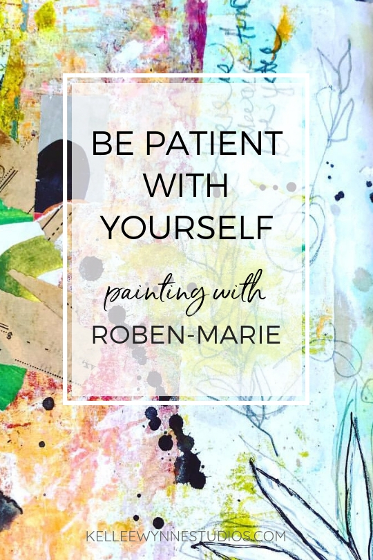 Be patient with yourself painting with Roben Marie for Kellee Wynne Studios 1.jpg