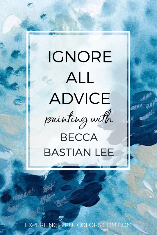 Ignore All Advice Becca Bastian Lee January 2019 Guest Artist for True Colors Art Program with Kellee Wynne Studios jpg (2).png