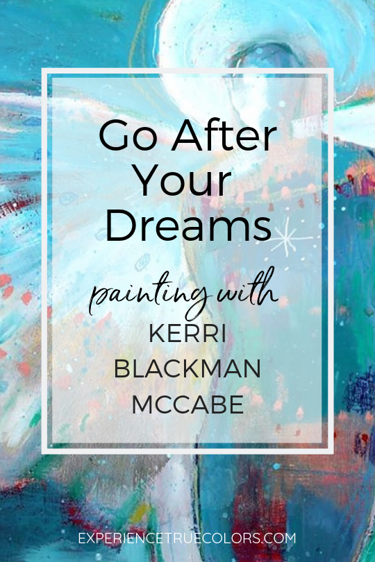 Go After Your Dreams, Painting with Kerri Blackman McCabe for Experience True Colors with Kellee Wynne Studios.png