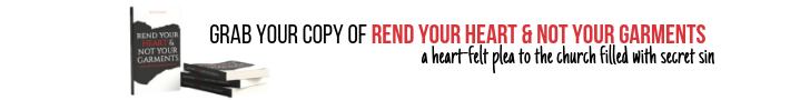 grab your copy of rend your heart & not your garments_ a heart-felt plea to the church filled with secret sin.png