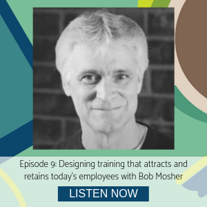 Bob Mosher episode 9 designing training that attracts and retains today's employees