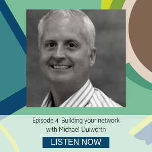 Michael Dulworth episode 4 Building your network