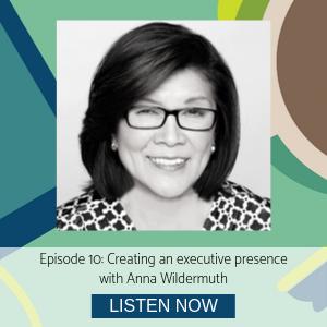 Anna Wildermuth episode 10 Creating an executive presence