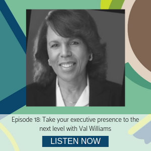Val Williams episode 18 Take your executive presence to the next level