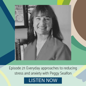 Peggy Sealfon episode 21 Everyday approaches to reducing stress and anxiety