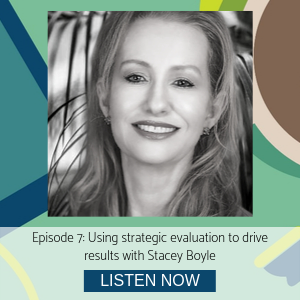 Stacey Boyle episode 7 Using strategic evaluation to drive results