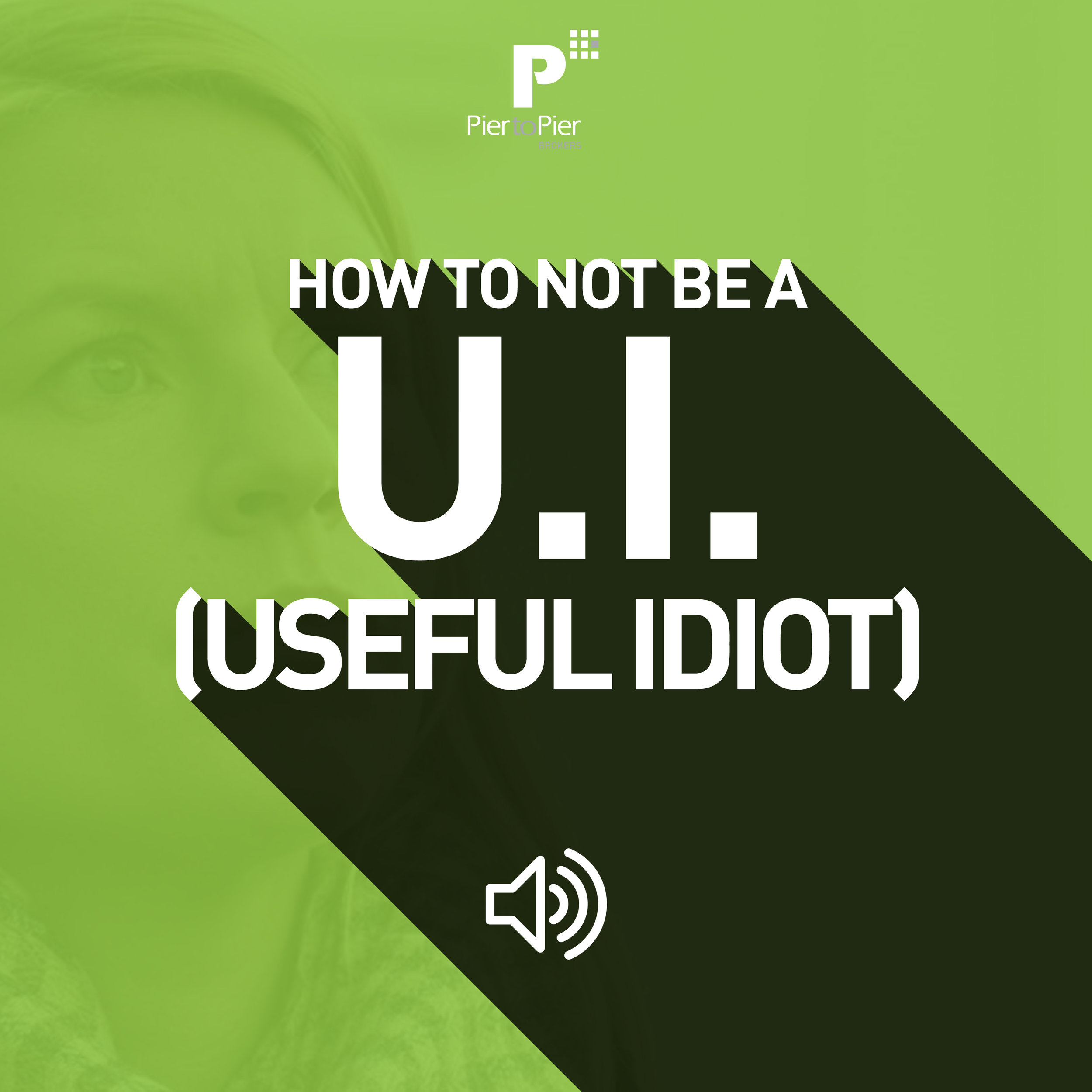 Ep 23: How To Not Be a U.I. (Useful Idiot)