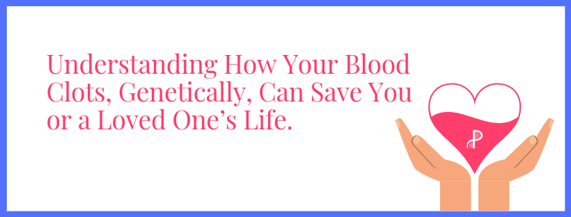 Sequencing your clotting factor genes may help you prevent a deadly blood clot.