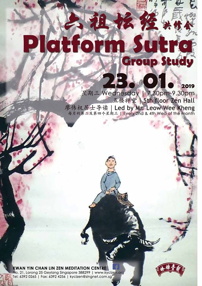 Platform Sutra Group Study - Date: 23/01/2019 (Wed)Time: 7.30pm to 9.30pmVenue: 5th Floor Zen HallLed By: Mr. Leow Wee Keng