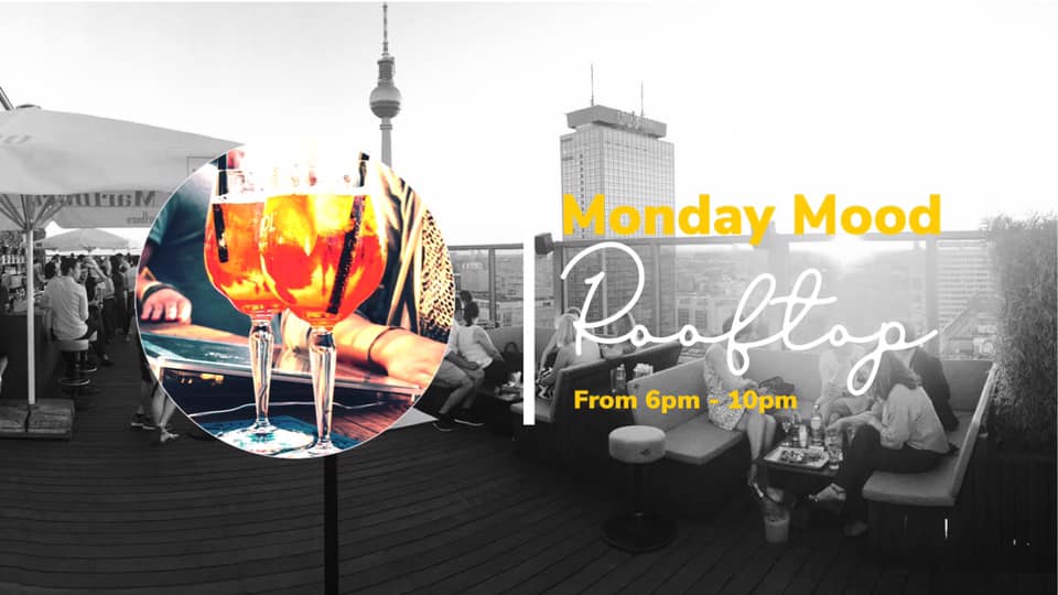 Monday Mood  Give Monday a chance. We invite you to our first Monday Mood Event in 2019. Enjoy a delicious drink, the view and the sunset over Berlin.  ENTRANCE FOR FREE(We love you)  Rooftop from 6pm - 10pm  Specials :  FROZEN STRAWBERRY DAIQUIRI - 5€!!!!!!!!