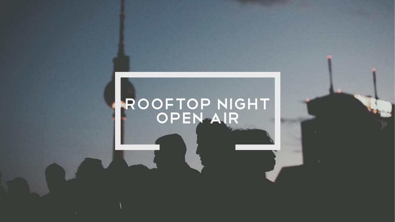 Rooftop Night Open Air   Forget Ibiza and Mallorca. It will be hotter and hotter in Berlin next week. Berlin with temperatures around 36 degrees. We celebrate with you an unforgettable summer night with hot hip hop sounds and cool drinks.