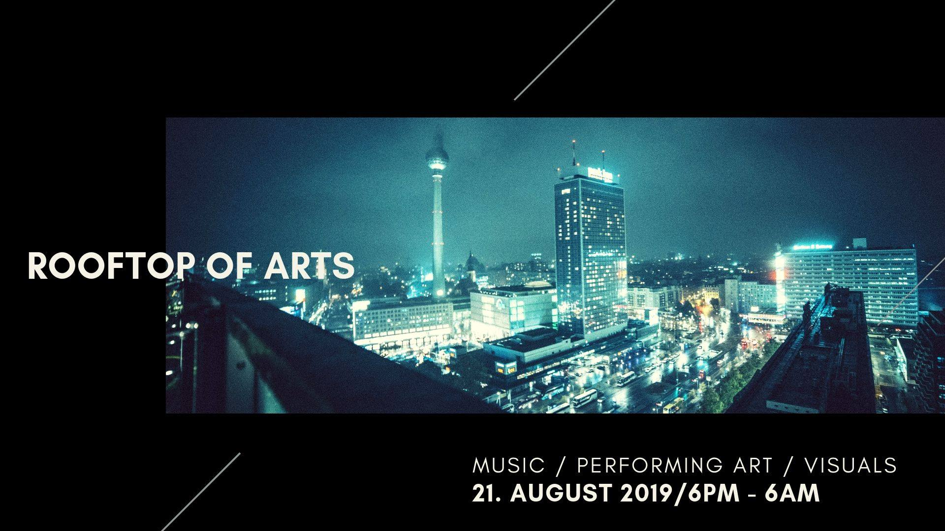 Rooftop of Arts  Far away from reality, at the rooftop  in the middle of the city is the setting for our rooftop of  arts. Cross the bridge with us into a world full of fog and light, far away from space and time. Fly with us through the night and follow the lights of life