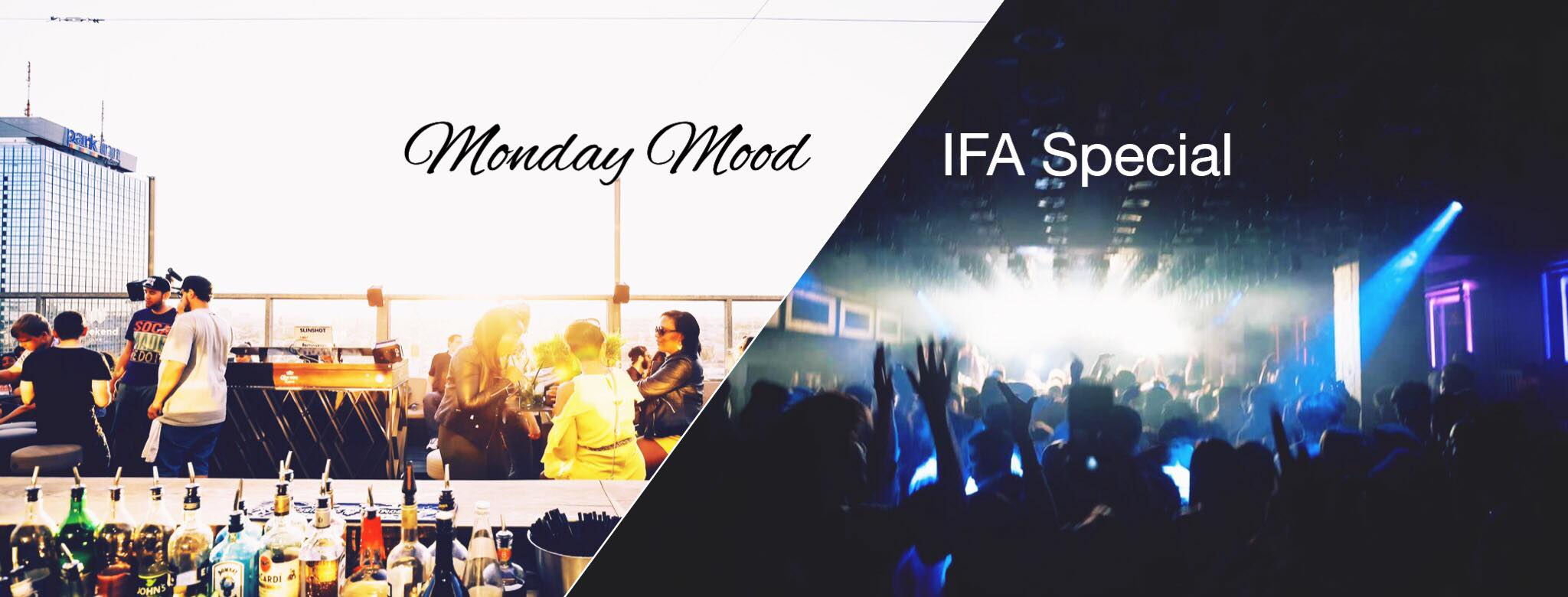 Monday Mood IFA Special  Give Monday a chance. We invite you to our Monday Mood IFA Special. Enjoy a delicious drink, the view and the sunset over Berlin.  ENTRANCE FOR FREE (We love you)  Drinks & finest Music - House & Hip Hop