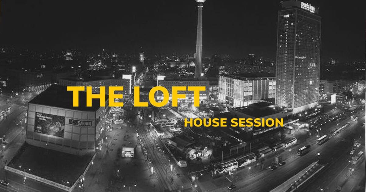 The Loft - House Session   We will bring you the finest House & Techno sounds with the perfect view over Berlin.