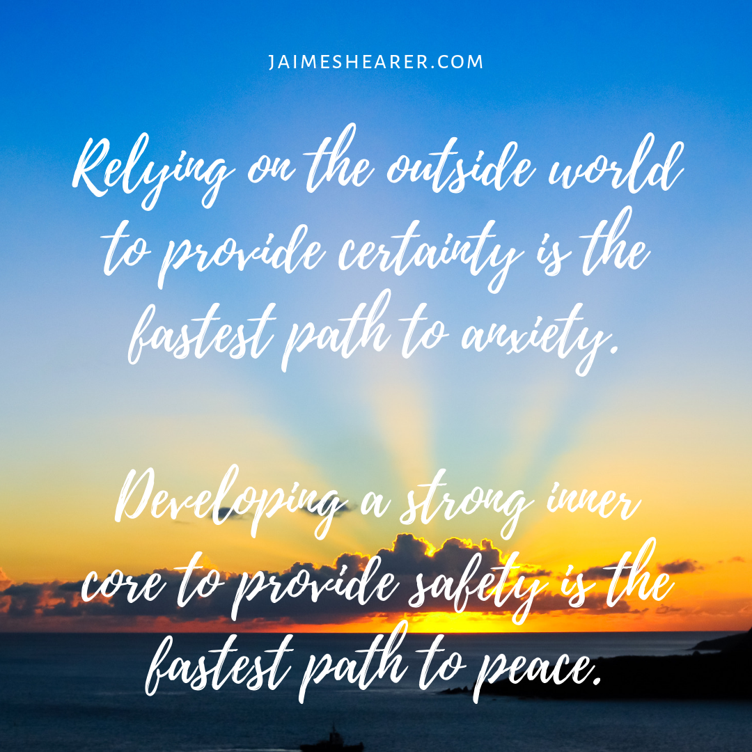 6.7.19 Relying on the outside world to provide certainty is the fastest path to anxiety.-2.png