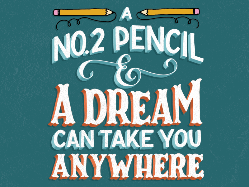 A No. 2 Pencil and a Dream Can Take You Anywhere