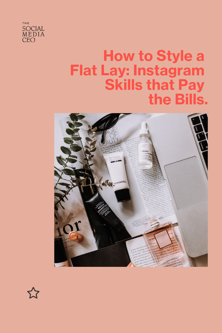 The Social Media CEO: How to Style a Flat Lay. Instagram Skills that Pay the Bills