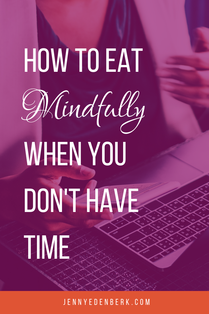 How to eat mindfully when you don't have time