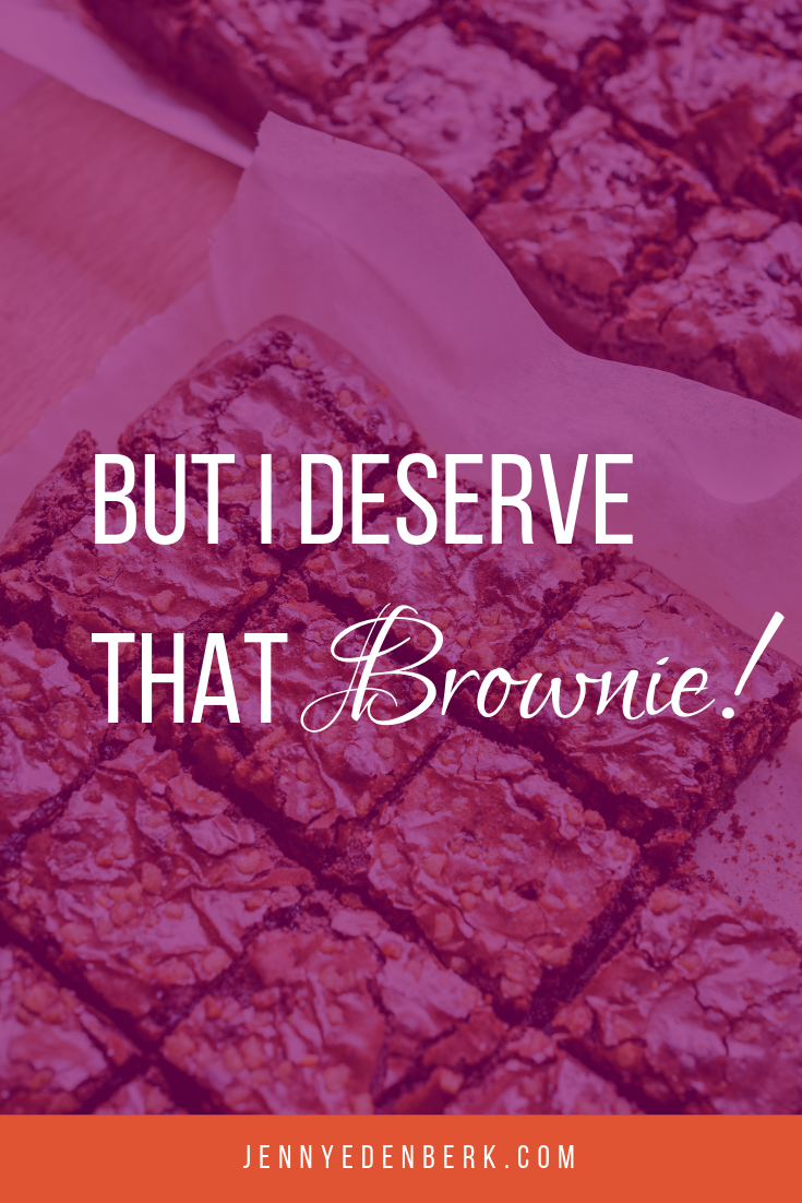 But I Deserve That Brownie!