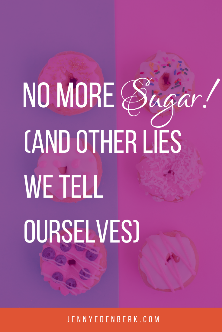No more Sugar! And other lies we tell ourselves