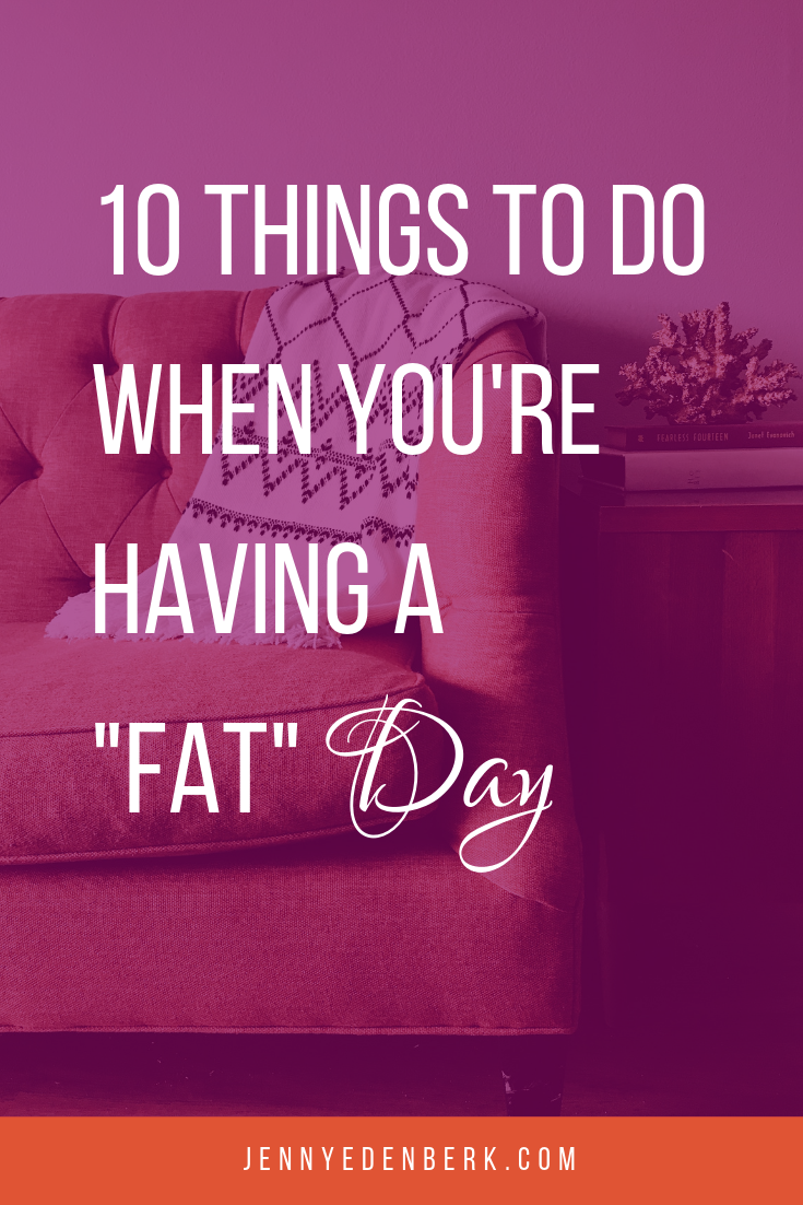 "10 things to do when you're having a ""fat"" day"