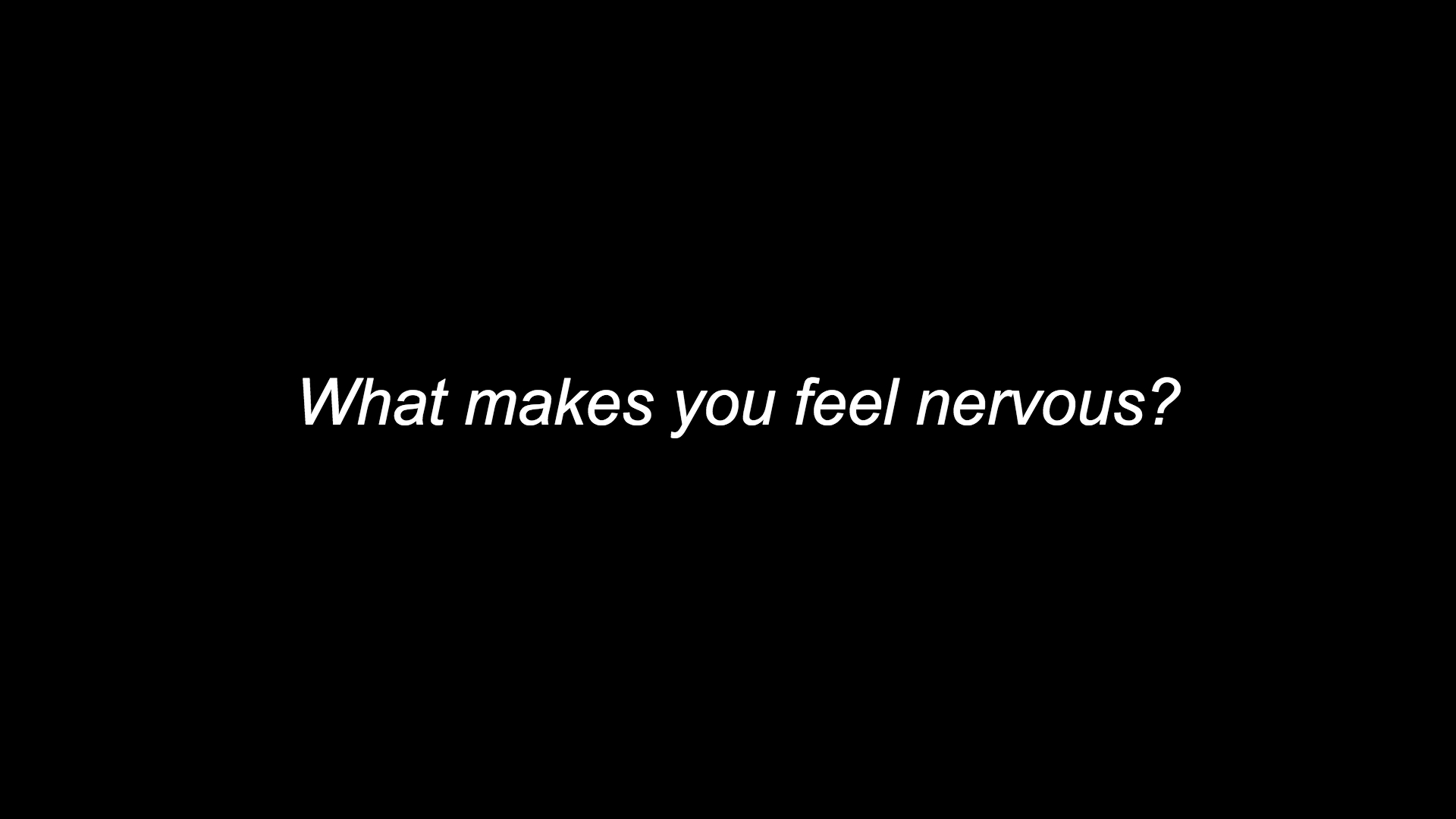 BIG What makes you feel nervous .jpg