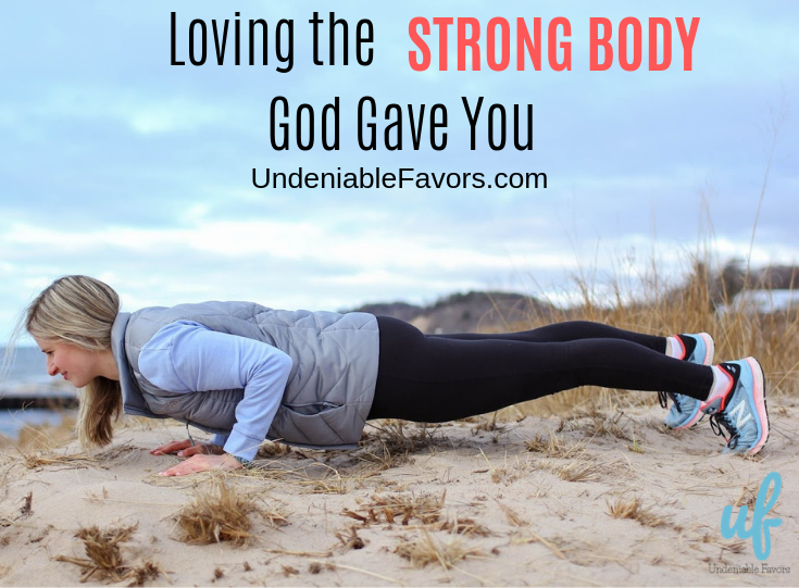 Loving the Strong Body God Gave You
