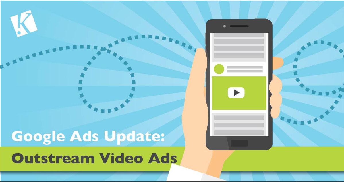 GOOGLE ADS UPDATE: OUTSTREAM VIDEO ADS